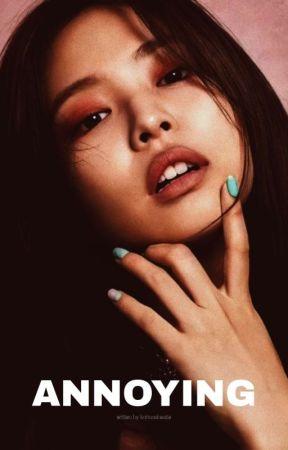 ANNOYING || JENLISA [ CURRENTLY EDITING] by weirdoxlisa