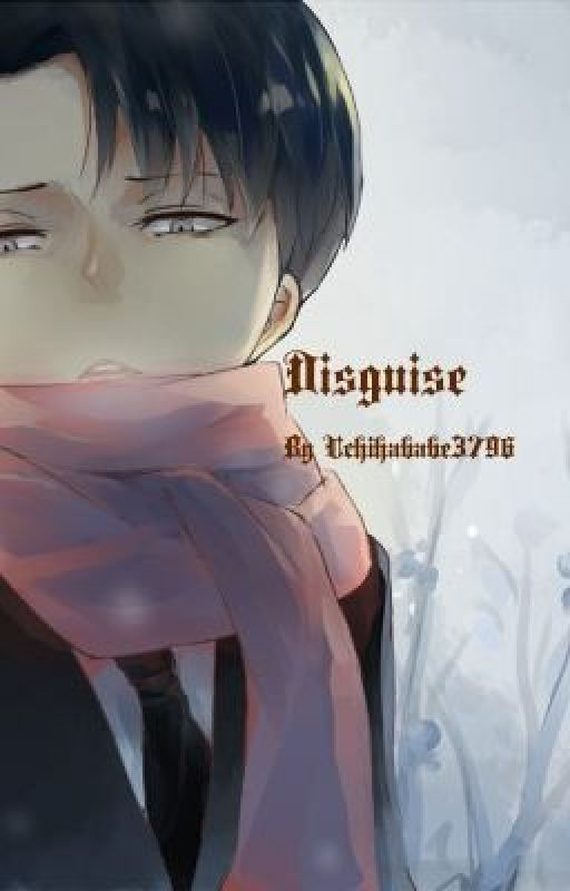 Disguise (Levi/ Rivaille Fanfiction) by Kaisa-Chan