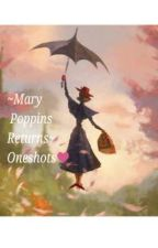 ~Mary Poppins Returns~Oneshots❤ by Berryrebel23