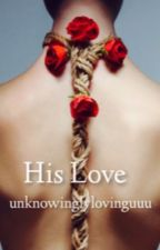 His love by unknowinglylovinguuu