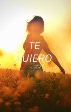 Te Quiero | Taglish | by cappuchienooo