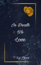 In Death We Love by LyRami3