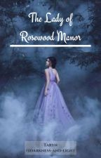 The Lady of Rosewood Manor by Tears_Of_Ink_72