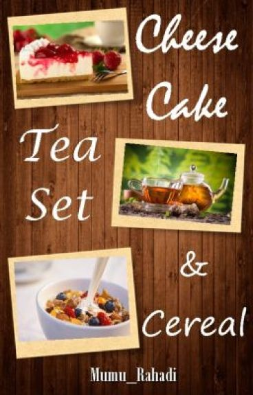 CHEESECAKE, TEASET, AND CEREAL