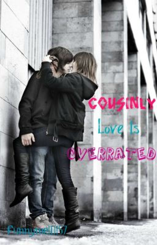 Cousinly love is overrated (Being edited) by Funnyme10157