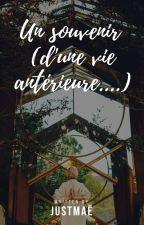Un souvenir (d'une vie antérieure ...) by MaeXacrazywriter