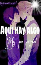 Aqui Hay Algo Mas Que Amistad (yaoi) [TERMINADO/Trasladada] by Izumithewolf