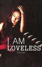 I am Loveless ♥ by weifiwafer