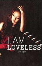 I am Loveless ♥ by weifiwafer
