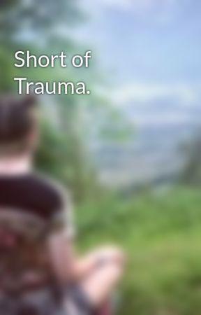 Short of Trauma. by viiyachan