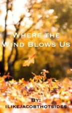 Where the Wind Blows Us (Magcon Fangiction) by ilikejacobthotsides