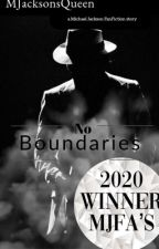 No Boundaries | A Michael Jackson Fanfiction Story| #Wattys2019 by MJacksonsQueen