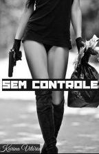 Sem Controle by KarinaVictria
