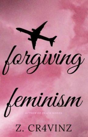 Forgiving Feminisim by Cr4vinz