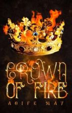 The Crown Of Fire (Book One) by Aoife_May