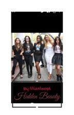 Hidden Beauty (Fifth Harmony/you/Camila Cabello) by LilianLeos4
