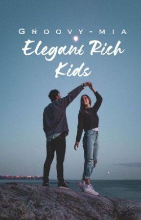 Elegant Rich Kids ♛ |Book 2 of RKs series| by groovy-mia
