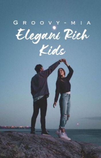Elegant Rich Kids ♛  Book 2 of RKs series 