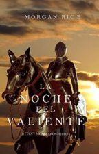La Noche Del Valiente (libro#6 /Final)  by Jhon-Espinoza