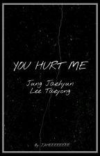 You Hurt Me by jaheeeeeeee