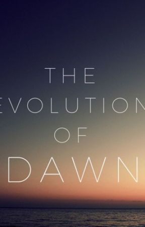 The Evolution Of Dawn by dream_outlouddd