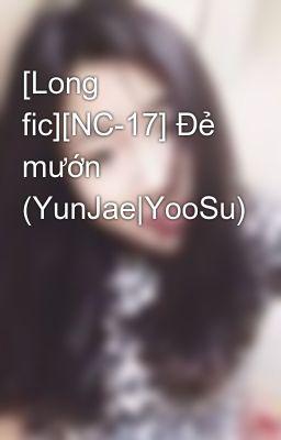 [Long fic][NC-17] Đẻ mướn (YunJae|YooSu)