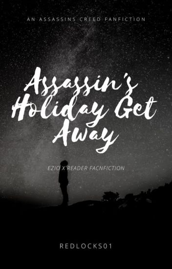 Assassin's Holiday Get Away (On Hold until Christmas 2019)