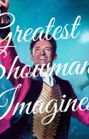 Greatest Showman Imagines by Whatabuck