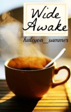 Wide Awake by halcyon_summer