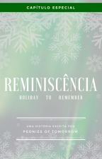 Capítulo Especial - Reminiscência: Holiday to Remember by PeoniesOfTomorrow