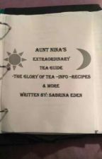 Aunt Nina's Tea Guide! ( The Glory of Tea, Recipes, Information & More ) by EerieEden