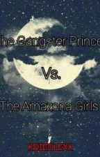 The Gangster Prince Vs. The Amazona Princess by Kriedlexxnana07
