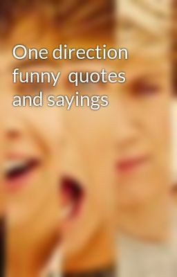 Funny Love Quotes Wattpad : ... sayings - One direction funny quotes and sayings - Page 1 - Wattpad