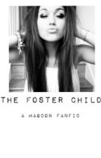 The Foster Child {EDITING} by ohheyitsmagcon