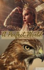 A Perfect World by trynabebraveetc