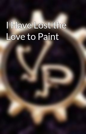 I Have Lost the Love to Paint by DoomKittyEllie
