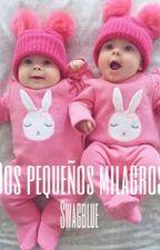 Dos pequeños Milagros {Adaptada} by SwagBlue