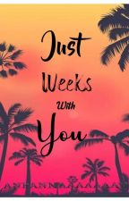 Just Weeks With You(COMPLETED) by SoullessLady