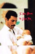 I Was Born to Love You. | Freddie Mercury  by dolanskillerqween
