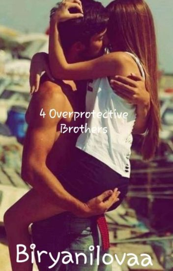 4 overprotective brothers (COMPLETED )