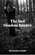 The Last Shadow Hunter by RerandzoSeale