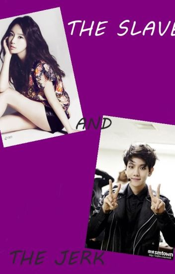 The Slave And The Jerk (BaekYeon Fanfiction)