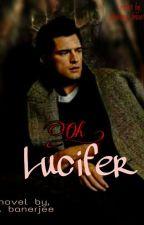 Oh! Lucifer by shibangibanerjee