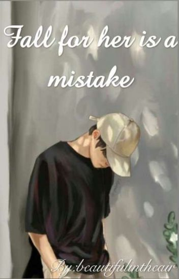 """FALL FOR HER, IS A MISTAKE """