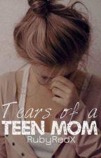 Tears of a Teen Mom by RubyRedX