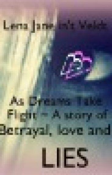 As Dreams Take Flight ~ A Story Of Betrayal, Love And LIES