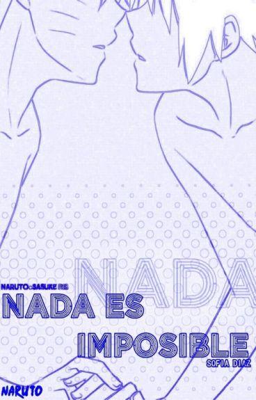 Nada es imposible - NaruSasu/Sasunaru (Naruto)
