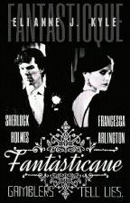 Book I : Fantàsticque :: The Estranged Trilogie ::: A Sherlock Fanfiction by UnequivocalVendetta