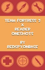 TF2 × Reader (Oneshots) { Requests - CLOSED } by RedSpyOnBase
