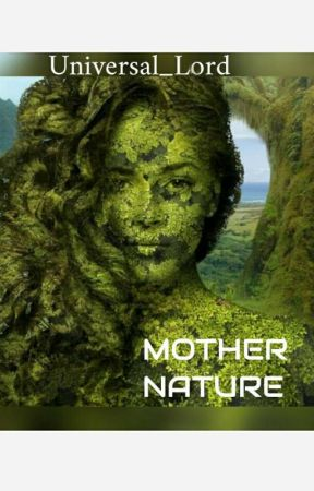MOTHER NATURE by Universal_Lord